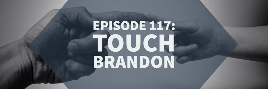 Episode 117: Touch Brandon