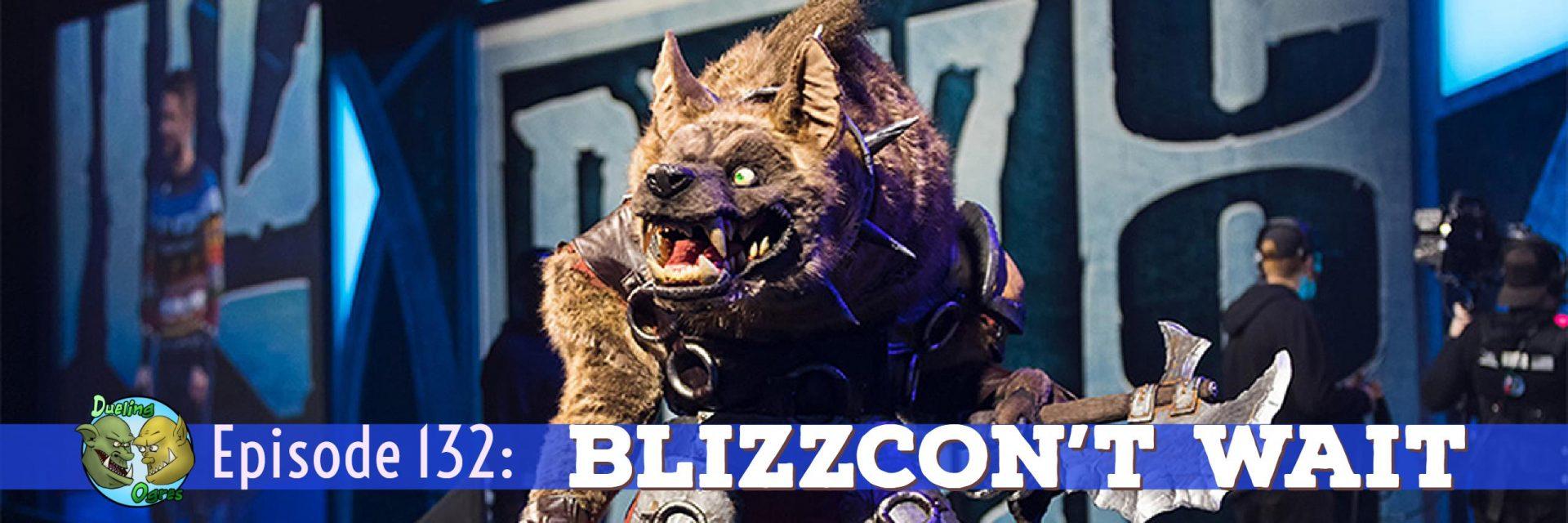 Episode 132: BlizzCon't Wait