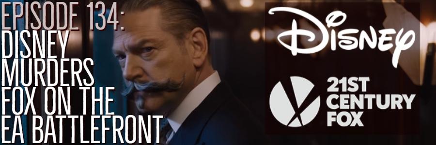 Episode 134: Disney Murders Fox on the EA Battlefront