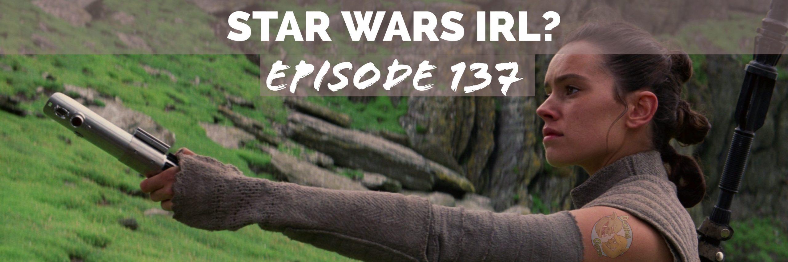 Episode 137: Star Wars IRL?